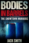 Bodies in Barrels: The Snowtown Murders - Jack Smith