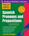 Practice Makes Perfect Spanish Pronouns and Prepositions, Second Edition - Dorothy Richmond