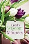 God's Wisdom for Mothers - Jack Countryman