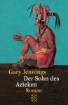 Der Sohn Des Azteken - Gary Jennings