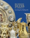 Russian Silver in America: Surviving the Melting Pot - Anne Odom