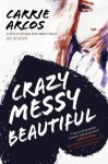 Crazy Messy Beautiful - Carrie Arcos
