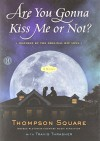 Are You Gonna Kiss Me or Not?: A Novel - Thompson Square, Travis Thrasher