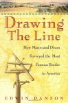 Drawing the Line : How Mason and Dixon Surveyed the Most Famous Border in America - Edwin Danson, Danson