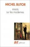 Essais sur les modernes - Michel Butor