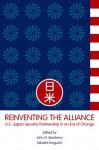 Reinventing the Alliance: US - Japan Security Partnership in an Era of Change - Takashi Inoguchi, G. John Ikenberry