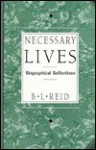Necessary Lives: Biographical Reflections - Benjamin Lawrence Reid