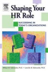 Shaping Your HR Role: Succeeding in Today's Organizations - William M. Kahnweiler, Jennifer B. Kahnweiler
