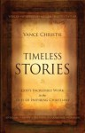 Timeless Stories: God's Incredible Work in the Lives of Inspiring Christians - Vance Christie