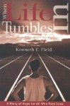 When Life Tumbles in: A Story of Hope for All Who Face Loss - Kenneth E. Field