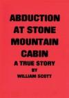 Abduction at Stone Mountain Cabin - William Scott