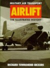 Airlift Military Air Transport: The Illustrated History (Osprey Aerospace) - Richard Townshend Bickers