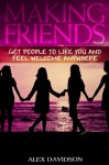 Making Friends: Get People To Like YouAnd Feel Welcome Everywhere - Alex Davidson