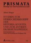 Studien Zum Herrscherbegriff Der Historia Augusta Und Zum Antiken Erziehungswesen - Alfons Rösger