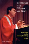 Hearing The Word Of God: Reflections on the Sunday Readings, Year B - John R. Donahue