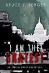 I Am The Gratest (An Ezekiel Grate Adventure) - Bruce J. Berger
