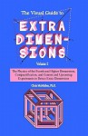 The Visual Guide To Extra Dimensions: Volume 2: The Physics Of The Fourth Dimension, Compactification, And Current And Upcoming Experiments - Chris McMullen