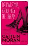 Dziewczyna ktora nigdy nie bylam - Moran Caitlin