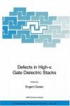 Defects in High-k Gate Dielectric Stacks: Nano-Electronic Semiconductor Devices (NATO Science Series II: Mathematics, Physics and Chemistry) (Nato Science Series II: (closed)) - Evgeni Gusev
