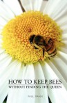 How to Keep Bees, Without Finding the Queen - Paul Mann