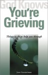 God Knows You're Grieving: Things to Do to Help You Through - Joan Guntzelman