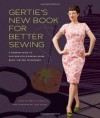 Gertie's New Book for Better Sewing:: A Modern Guide to Couture-Style Sewing Using Basic Vintage Techniques - Gretchen Hirsch, Sun Young Park