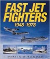 Fast Jet Fighters 1948-1978 - Martin W. Bowman