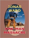 One Man Massacre - William Ard, Jonas Ward