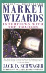 Market Wizards: Interviews with Top Traders - Jack D. Schwager