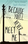 Because You'll Never Meet Me - Leah Thomas