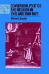 Conversion, Politics and Religion in England, 1580 1625 - Michael C. Questier