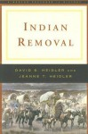Indian Removal - David S. Heidler, Jeanne T. Heidler