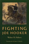 Fighting Joe Hooker - Walter H. Hebert, James A. Rawley