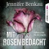 Mit Rosen bedacht - Jennifer Benkau, Nicole Engeln, Lübbe Audio