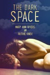 The Dark Space - Mary Ann Rivers, Ruthie Knox