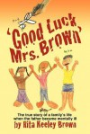 Good Luck, Mrs. Brown...: The True Story of a Family's Life When the Father Became Mentally Ill - Rita Keeley Brown