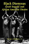 Black Dionysus: Greek Tragedy and African American Theatre - Kevin J. Wetmore Jr.