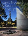 Isamu Noguchi: A Sculpture for Sculpture: The Lillie and Hugh Roy Cullen Sculpture Garden - Alison De Lima Greene, Valerie J. Fletcher, Marc Treib