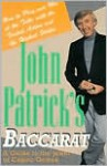 John Patrick's Baccarat: How to Play and Win at the Table With the Fastest Action and the Highest Stakes - John Patrick