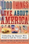 1,000 Things to Love About America: Celebrating the Reasons We're Proud to Call the U.S.A. Home - Brent Bowers, Henry Gottlieb, Agnes Gottlieb, Barbara Bowers