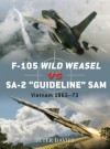 F-105 Wild Weasel vs SA-2 'Guideline' SAM: Vietnam 1965-73 - Peter Davies, Jim Laurier, Gareth Hector