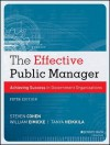 The Effective Public Manager: Achieving Success in Government Organizations - Steven Cohen