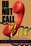 Do Not Call...Or Else - Ryne Douglas Pearson