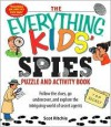 Everything Kids' Spies Puzzle & Activity Book: Follow the clues, go undercover, and explore the intriguing world of secret agents - Scot Ritchie