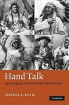 Hand Talk: Sign Language Among American Indian Nations - Jeffrey E. Davis