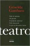 Teatro: Falta de Modestia/Mi Querida/de Profesion Maternal/Pedir Demasiado/Lo Que Va Dictando el Sueno - Griselda Gambaro