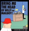 Bring Me the Head of Willy the Mailboy! - Scott Adams, Rick Kirkman