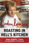 Roasting in Hell's Kitchen: Temper Tantrums, F Words, and the Pursuit of Perfection - Gordon Ramsay