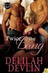 Twice the Bang (Delta Heat) - Delilah Devlin