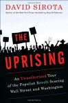 Uprising: An Unauthorized Tour of the Populist Revolt Scaring Wall Street and Washington: An Unauthorized Tour of the Populist Revolt Scaring Wall Street and Washington (Audio) - David Sirota, Lloyd James